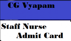 cg vyapam staff nurse admit card