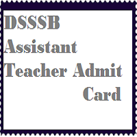 DSSSB Assistant Teacher Admit Card