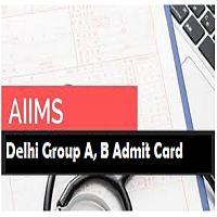 aiims delhi group a b admit card