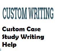 Custom Case Study Writing Help