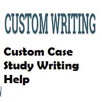 Custom Case Study Writing Help